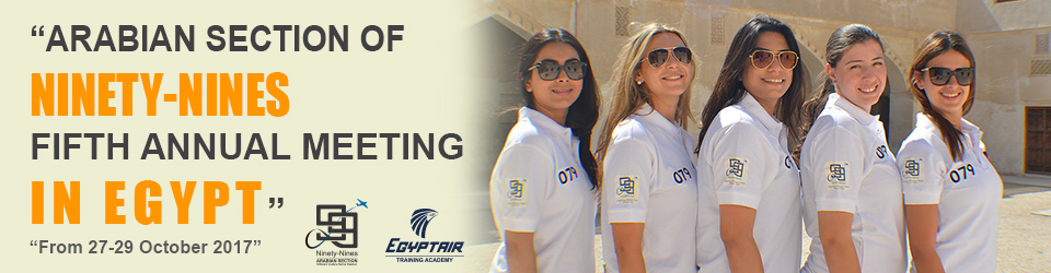 "EGYPTAIR Hosts the Fifth Annual Meeting of the Arabian Section of the Ninety-Nines Female Pilots Organization from 27 to 29 October 2017. The ""Learn How To Fly!"" Training Day will be conducted in EGYPTAIR Training Academy."