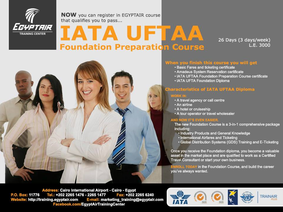 NOW you can register in EGYPTAIR course that qualifies you to pass the IATA UFTAA Foundation Preparation Course in 26 Days (2 days/week) just for L.E. 3000